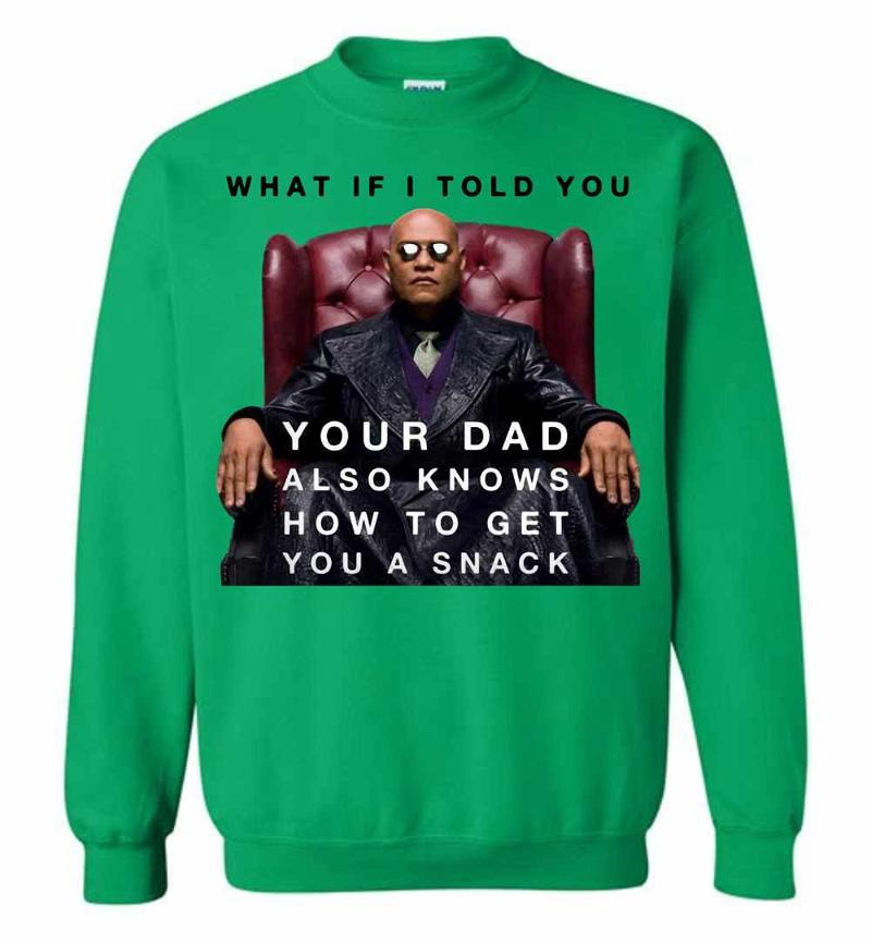 The Matrix Morpheus What If I Told You Your Dad Also Knows Sweatshirt Inktee Store