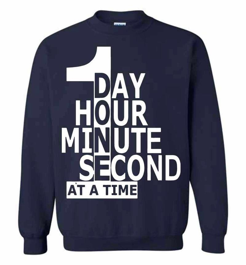 1 Day Hour Minute Second At A Time Sweatshirt Inktee Store