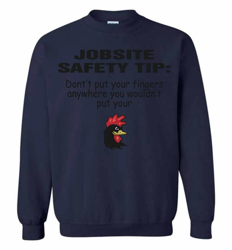 Chicken Jobsite Safety Tip Don't Put Your Fingers Anywhere Sweatshirt Inktee Store
