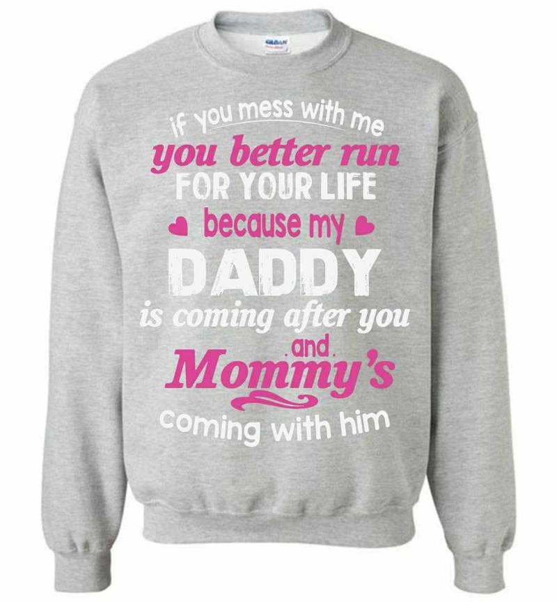 You Better Run For Life Because My Daddy Is Comming After Sweatshirt Inktee Store