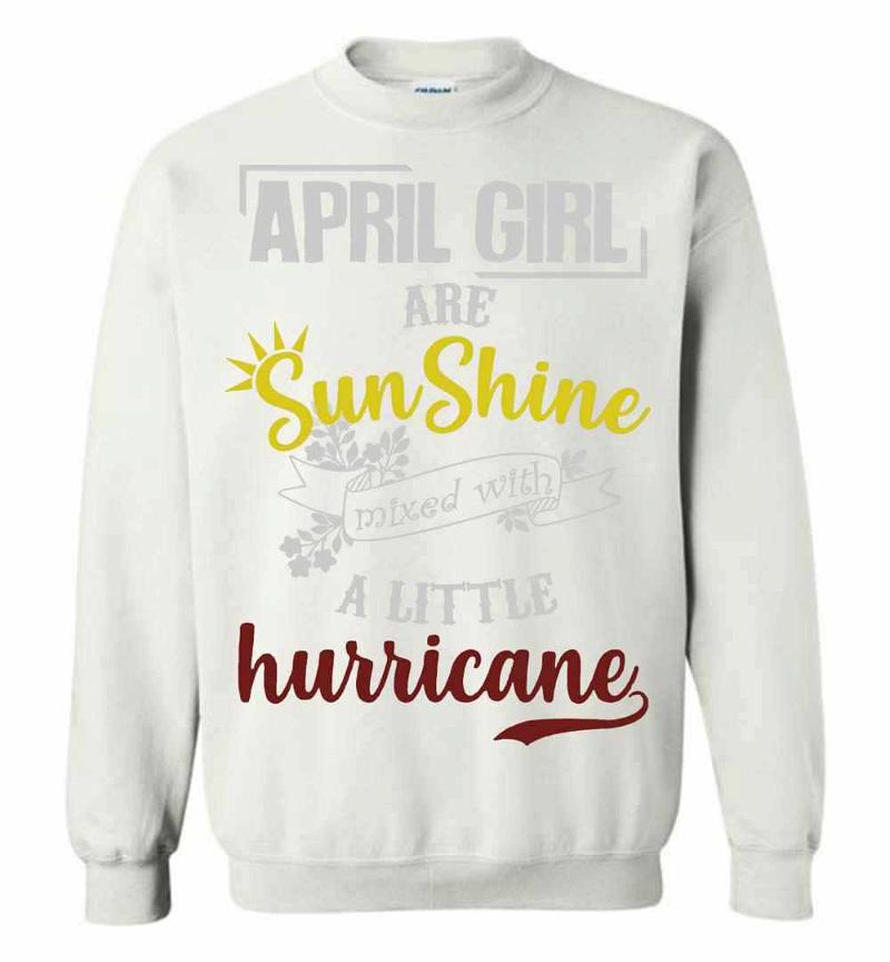 April Girl Are Sunshine Mixed With A Little Hurricane Sweatshirt Inktee Store