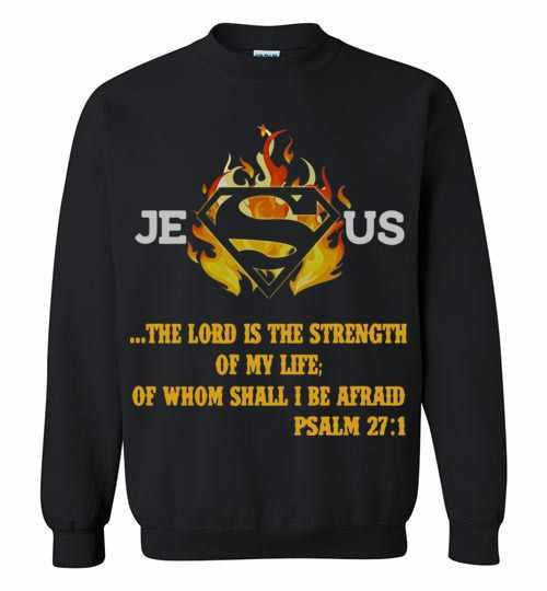Superman Jesus The Lord Is The Strength Of My Life Sweatshirt Inktee Store