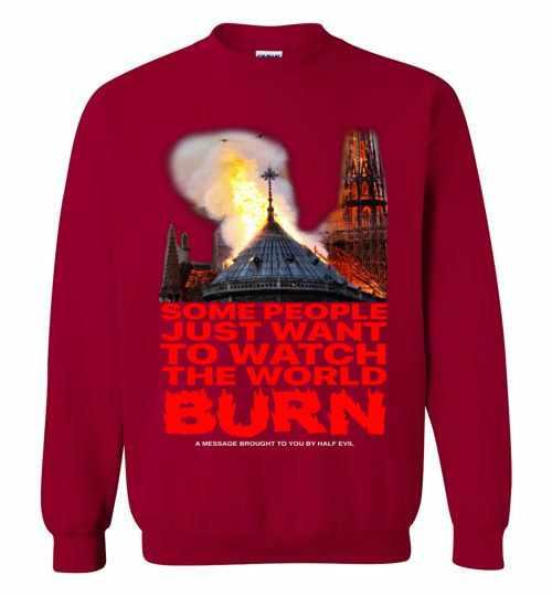 Some People Just Want To Watch The World Burn Sweatshirt Inktee Store