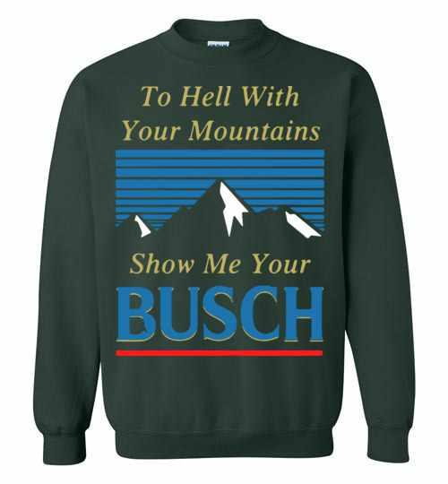 To Hell With Your Mountains Show Me Your Busch Sweatshirt Inktee Store