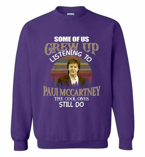 Some Of Us Grew Up Listening To Paul Mccartney The Cool Do Sweatshirt Inktee Store