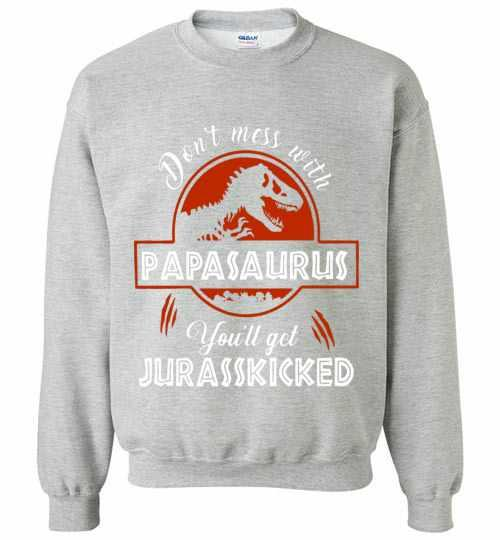 T-Rex Don't Mess With Papasaurus You'll Get Juresskicked Sweatshirt Inktee Store