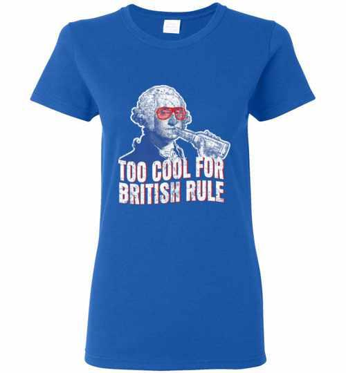 Too Cool For British Rule George Washington Women's T-shirt Inktee Store